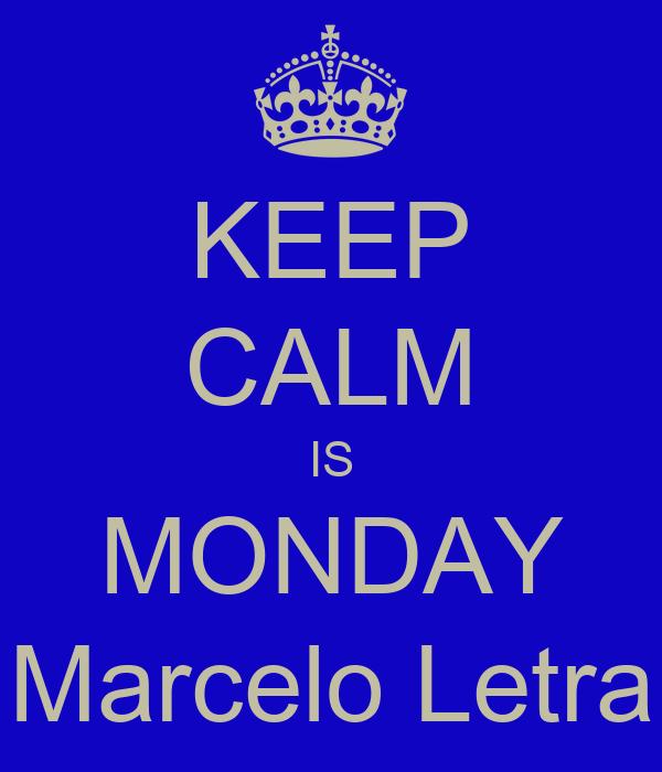 KEEP CALM IS MONDAY Marcelo Letra