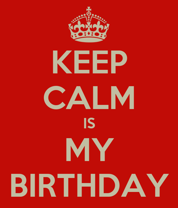 KEEP CALM IS MY BIRTHDAY