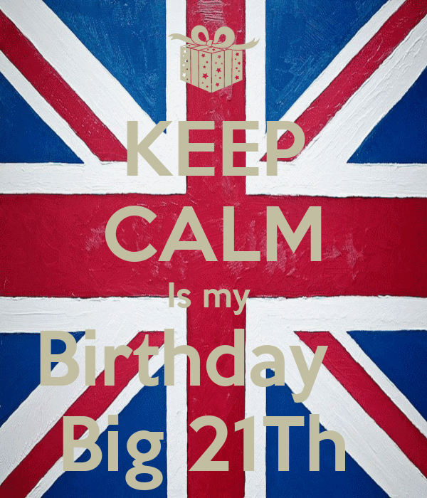 KEEP CALM Is my  Birthday    Big 21Th