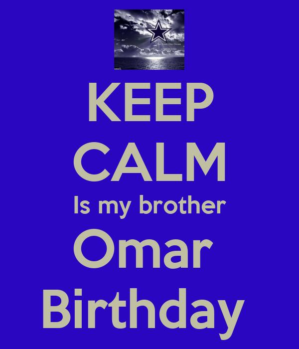 KEEP CALM Is my brother Omar  Birthday