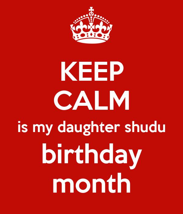 KEEP CALM is my daughter shudu birthday month