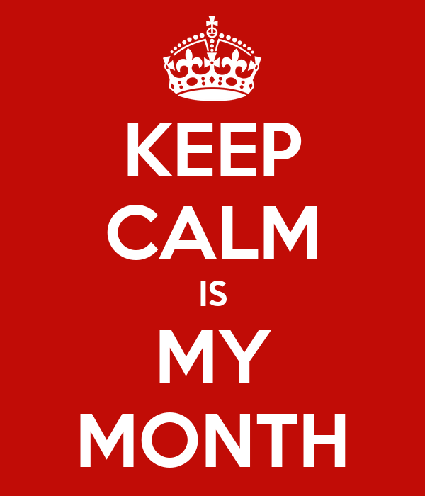 KEEP CALM IS MY MONTH