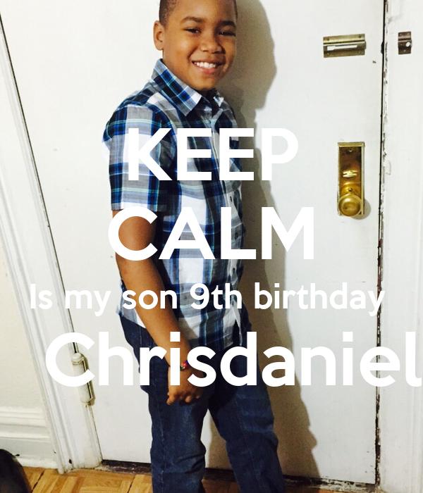 KEEP CALM Is my son 9th birthday    Chrisdaniel
