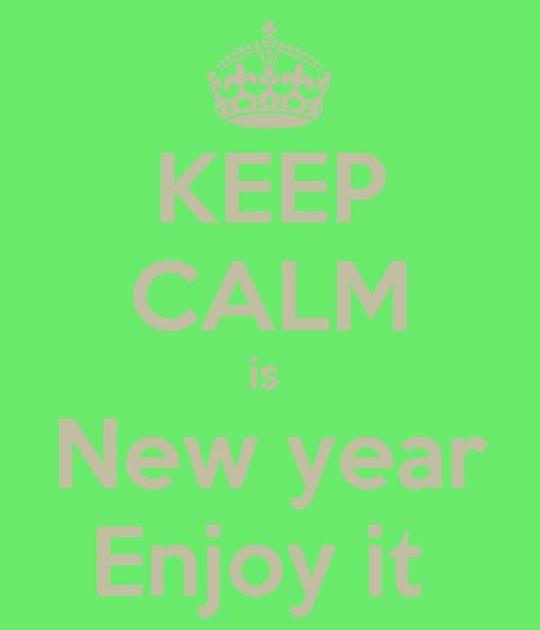 KEEP CALM is  New year Enjoy it