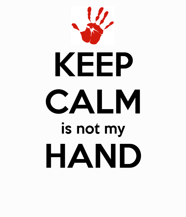 KEEP CALM is not my HAND