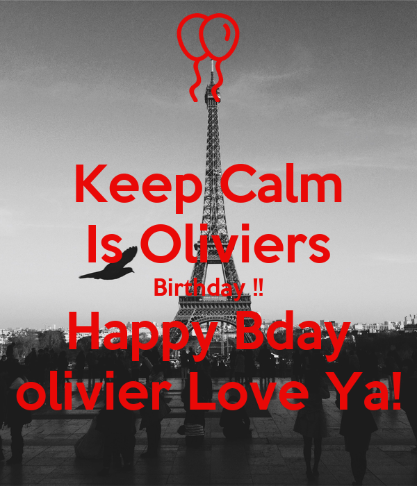 Keep Calm Is Oliviers Birthday !! Happy Bday olivier Love Ya!