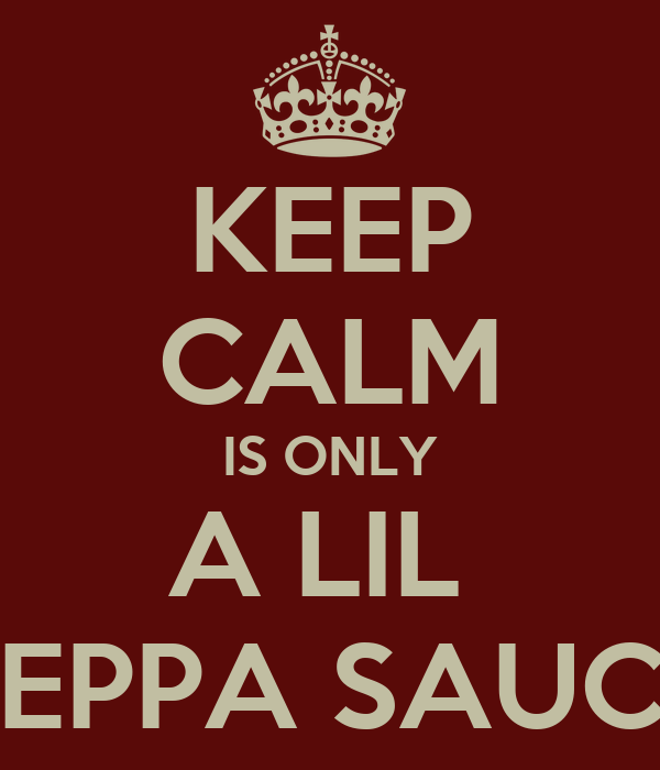 KEEP CALM IS ONLY A LIL  PEPPA SAUCE