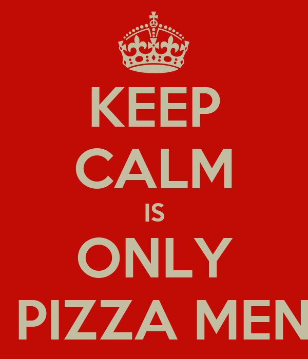 KEEP CALM IS ONLY A PIZZA MENU