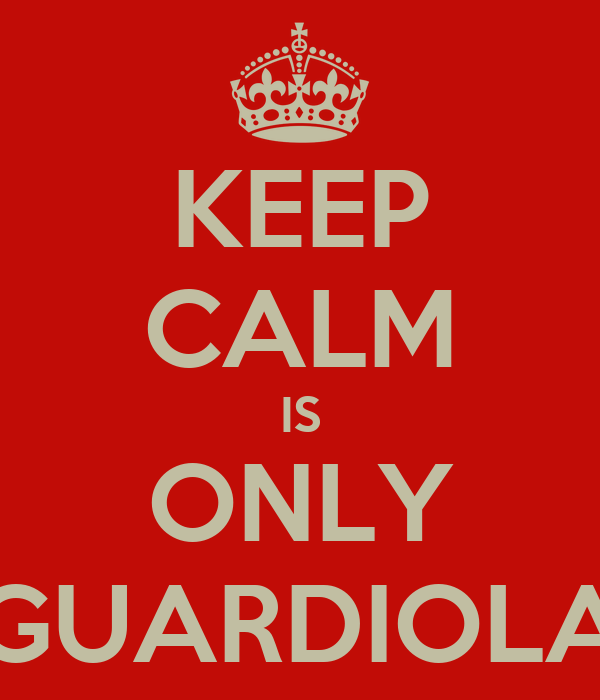 KEEP CALM IS ONLY GUARDIOLA