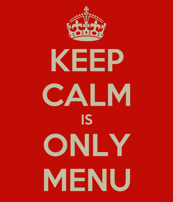 KEEP CALM IS ONLY MENU