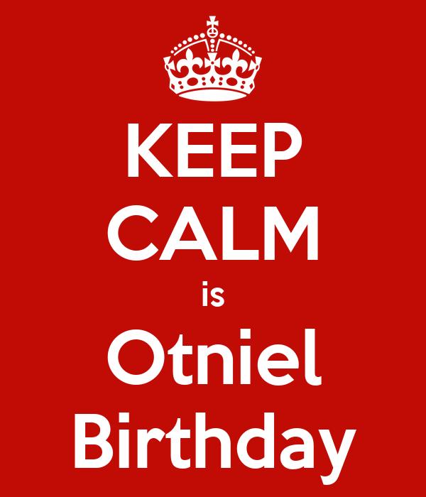 KEEP CALM is Otniel Birthday