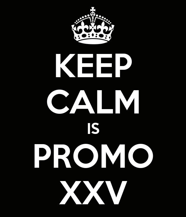 KEEP CALM IS PROMO XXV