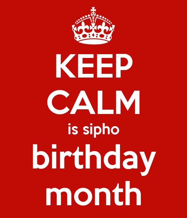 KEEP CALM is sipho birthday month