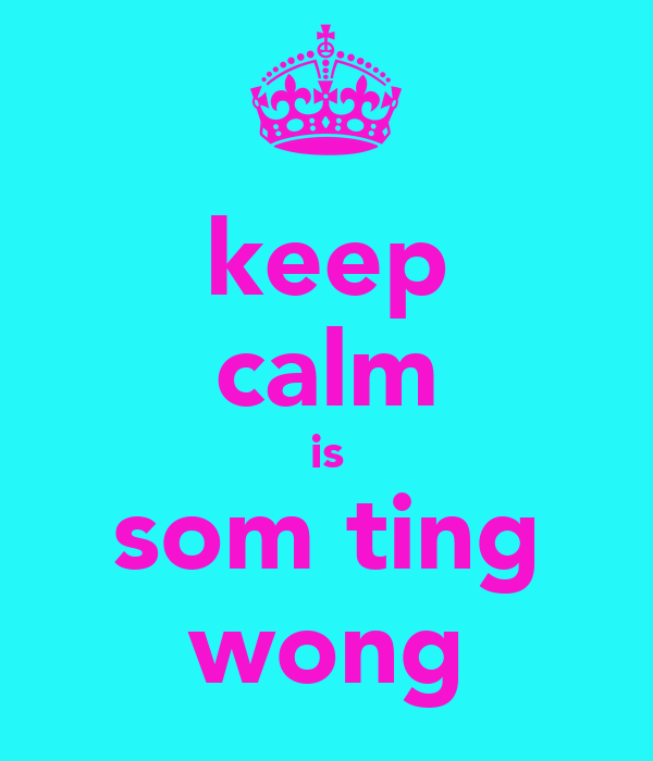 keep calm is som ting wong