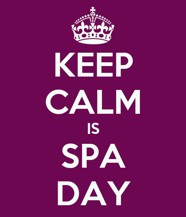 KEEP CALM IS SPA DAY