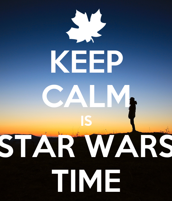 KEEP CALM IS STAR WARS TIME