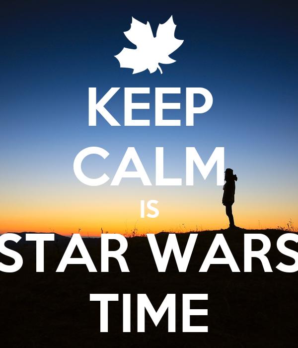 KEEP CALM IS STAR WARS TIME