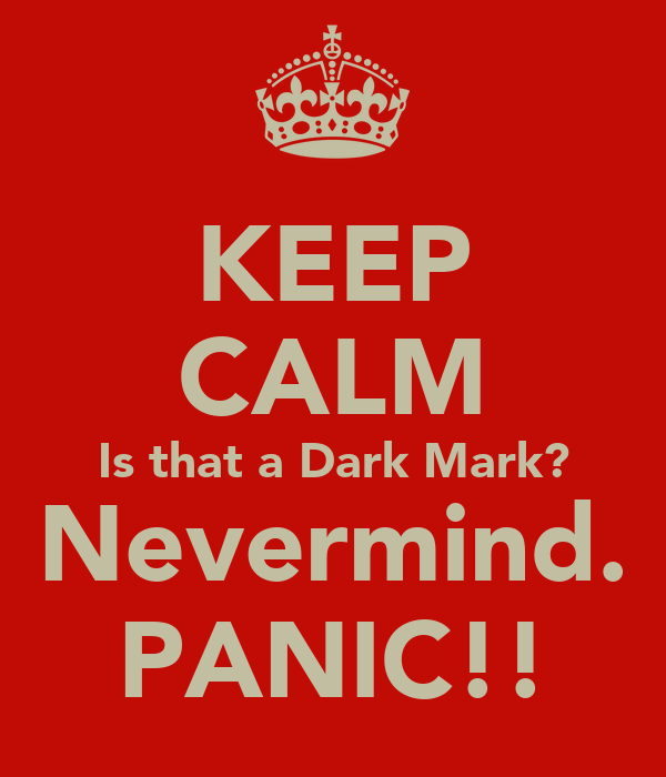 KEEP CALM Is that a Dark Mark? Nevermind. PANIC!!