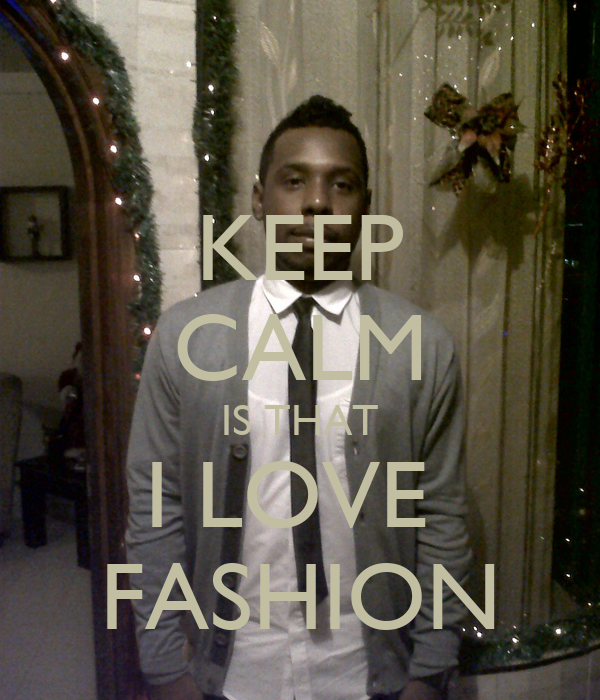 KEEP CALM IS THAT I LOVE  FASHION