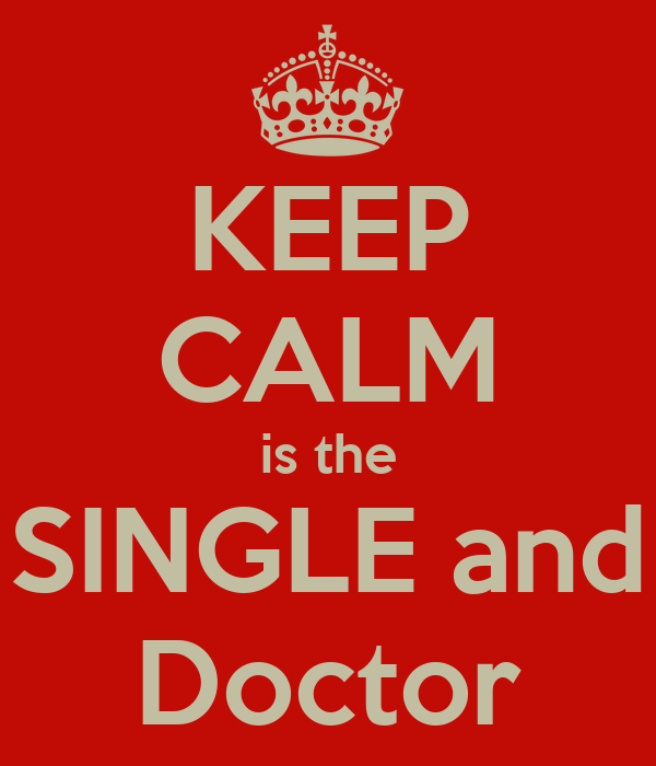 KEEP CALM is the SINGLE and Doctor