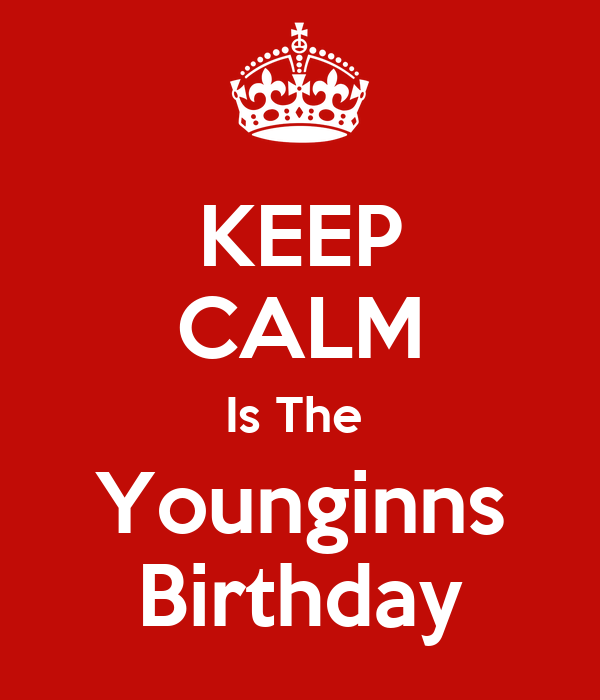 KEEP CALM Is The  Younginns Birthday