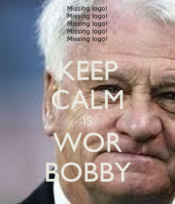 KEEP CALM IS WOR BOBBY
