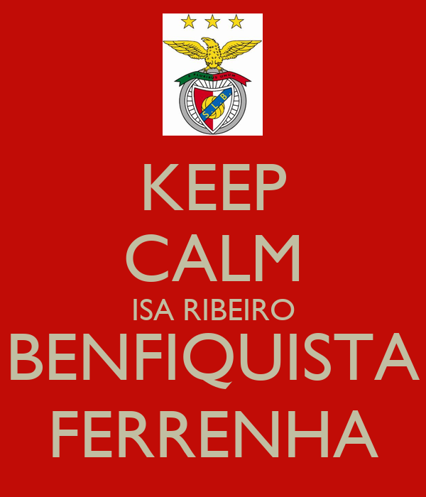 KEEP CALM ISA RIBEIRO BENFIQUISTA FERRENHA