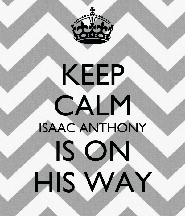KEEP CALM ISAAC ANTHONY IS ON HIS WAY