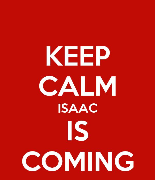 KEEP CALM ISAAC IS COMING