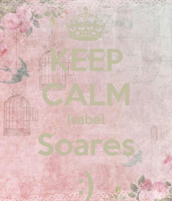 KEEP CALM Isabel Soares :)