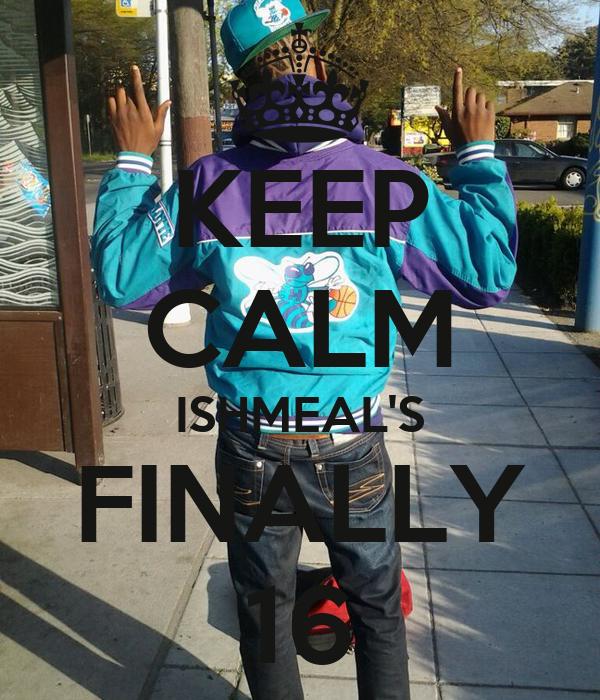 KEEP CALM ISHMEAL'S FINALLY 16