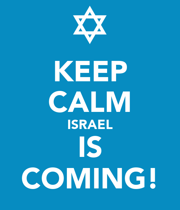 KEEP CALM ISRAEL IS COMING!