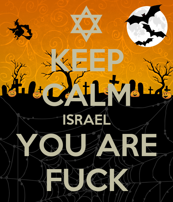 KEEP CALM ISRAEL YOU ARE FUCK
