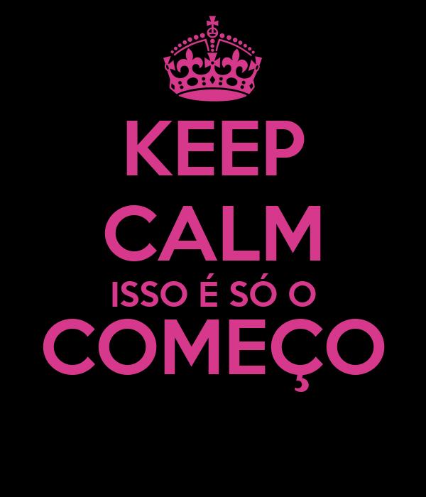 KEEP CALM ISSO É SÓ O COMEÇO