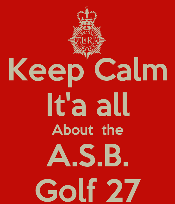 Keep Calm It'a all About  the A.S.B. Golf 27