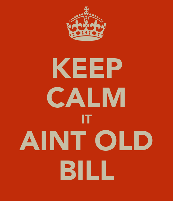 KEEP CALM IT AINT OLD BILL