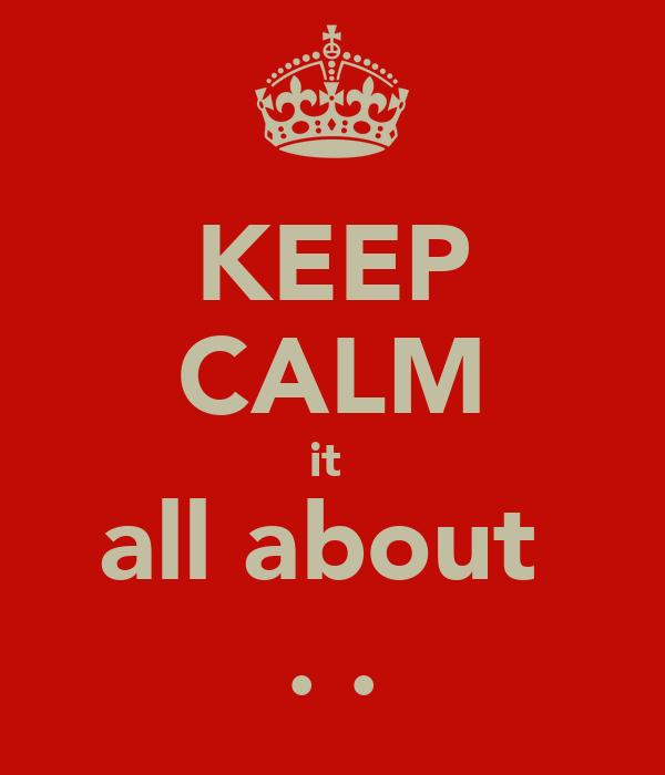 KEEP CALM it  all about  ϓ.β.ȑ