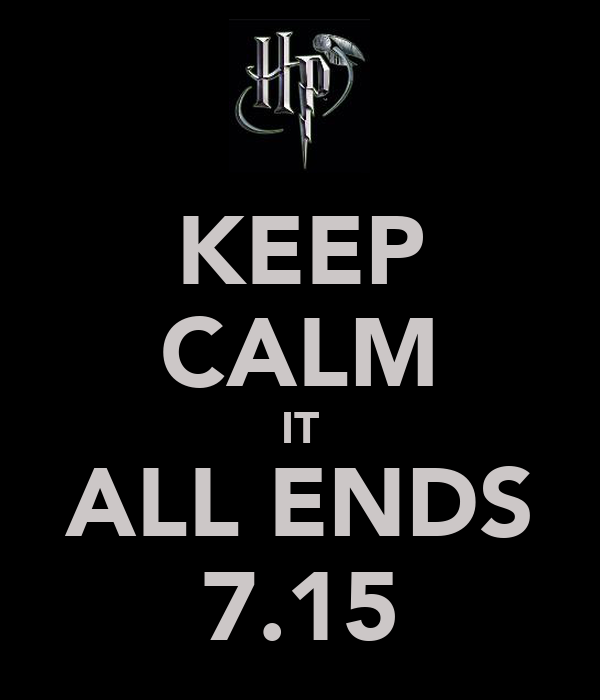 KEEP CALM IT ALL ENDS 7.15