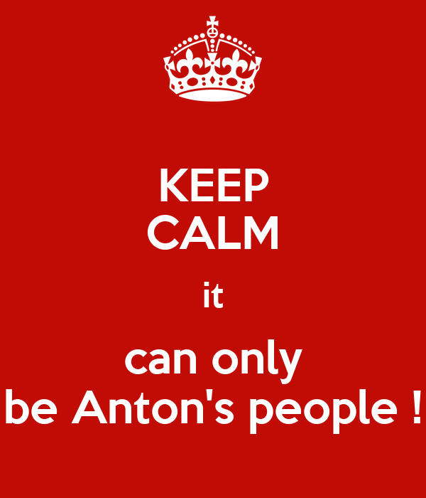 KEEP CALM it can only be Anton's people !