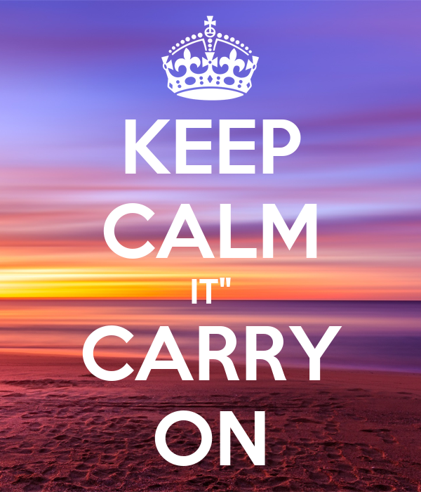 "KEEP CALM IT"" CARRY ON"