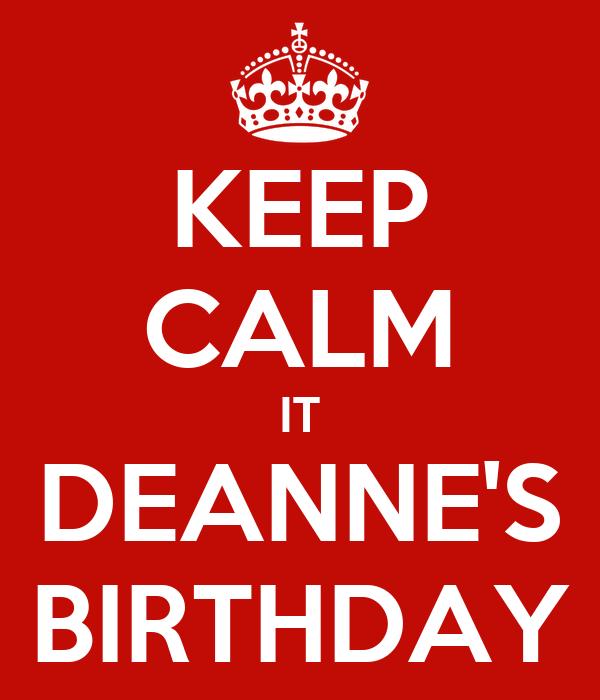 KEEP CALM IT DEANNE'S BIRTHDAY