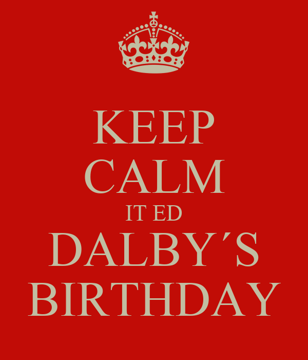 KEEP CALM IT ED DALBY´S BIRTHDAY