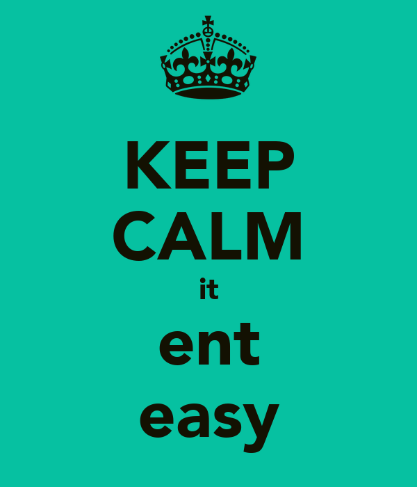 KEEP CALM it ent easy