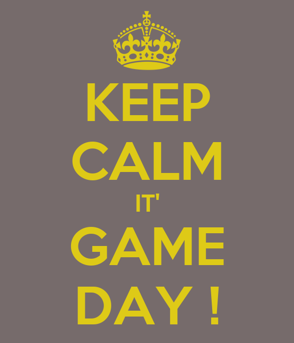 KEEP CALM IT' GAME DAY !