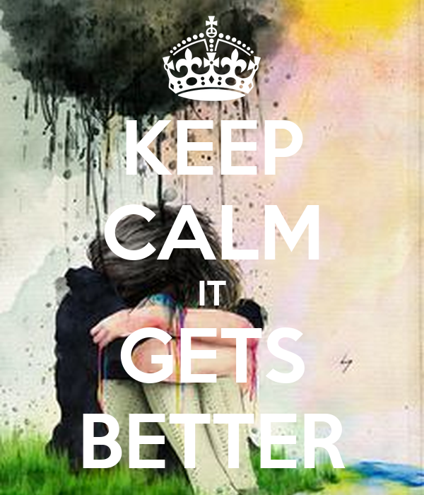 KEEP CALM IT GETS BETTER