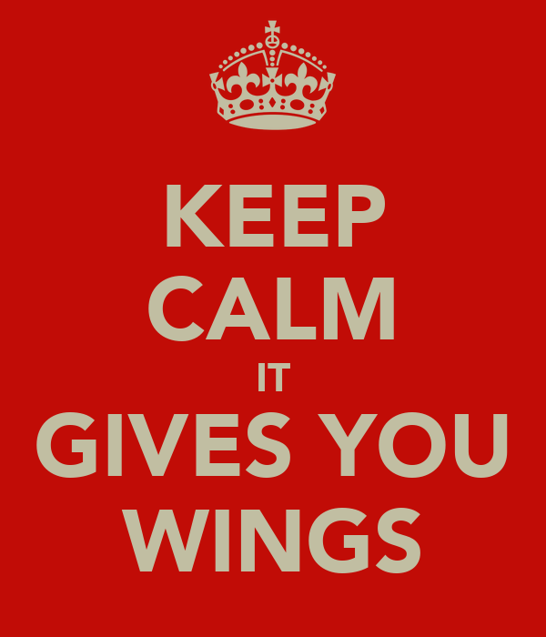 KEEP CALM IT GIVES YOU WINGS