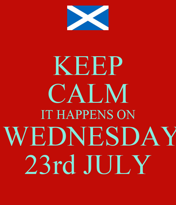 KEEP CALM IT HAPPENS ON  WEDNESDAY 23rd JULY