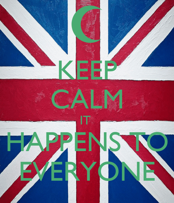 KEEP CALM IT  HAPPENS TO EVERYONE