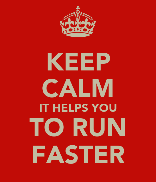 KEEP CALM IT HELPS YOU TO RUN FASTER