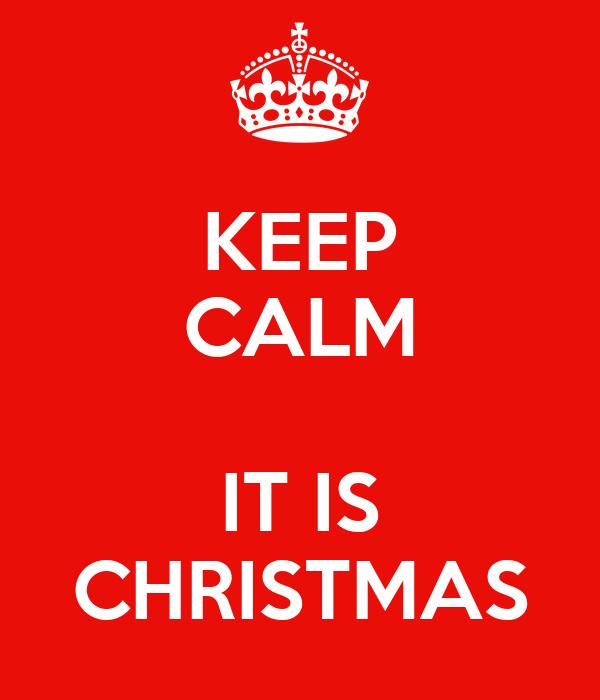 KEEP CALM  IT IS CHRISTMAS